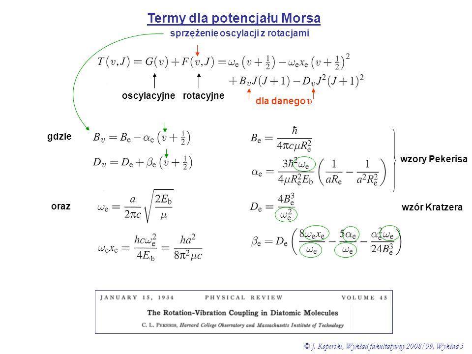Termy dla potencjału Morsa oscylacyjnerotacyjne dla danego υ wzór Kratzera gdzie wzory Pekerisa oraz sprzężenie oscylacji z rotacjami © J. Koperski, W