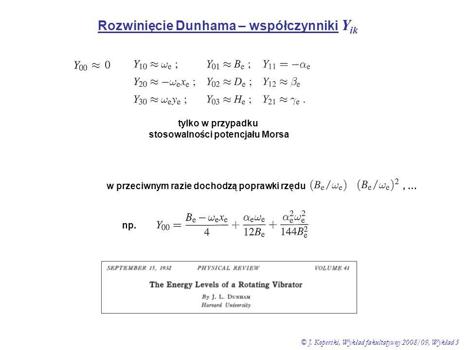 Rozwinięcie Dunhama – współczynniki Y ik tylko w przypadku stosowalności potencjału Morsa w przeciwnym razie dochodzą poprawki rzędu,, … np. © J. Kope