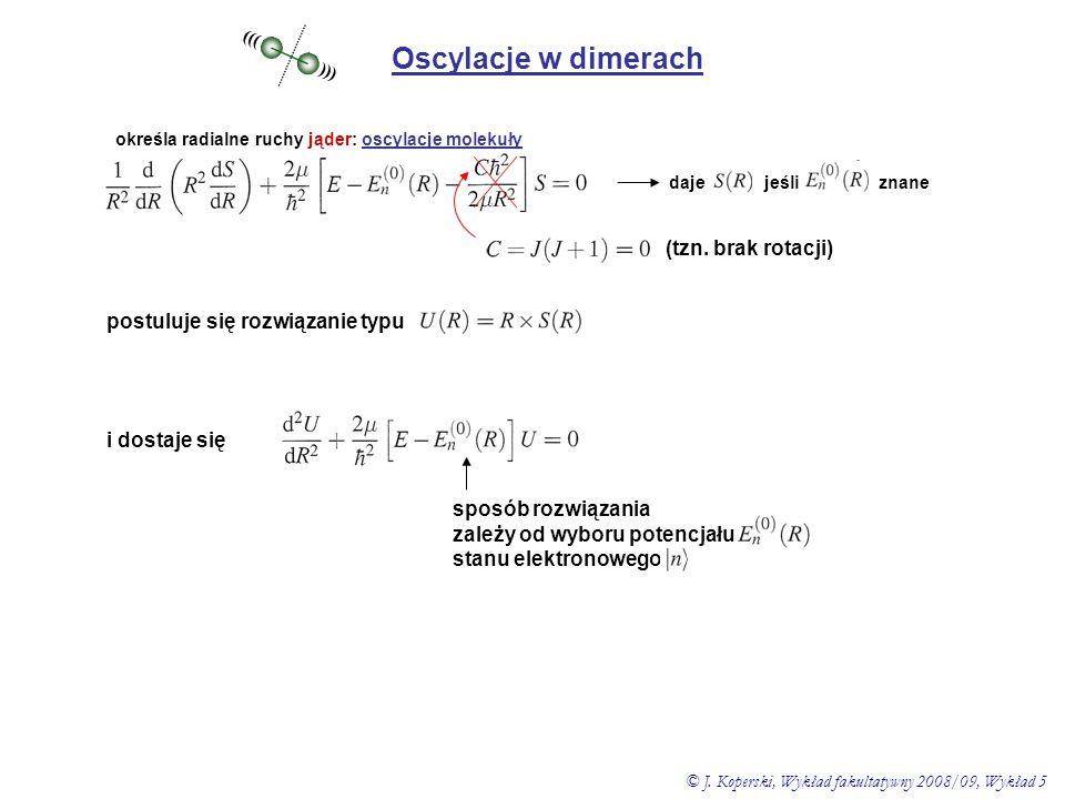 Oscylacje w dimerach określa radialne ruchy jąder: oscylacje molekuły daje jeśli znane (tzn. brak rotacji) postuluje się rozwiązanie typu ((( ))) i do