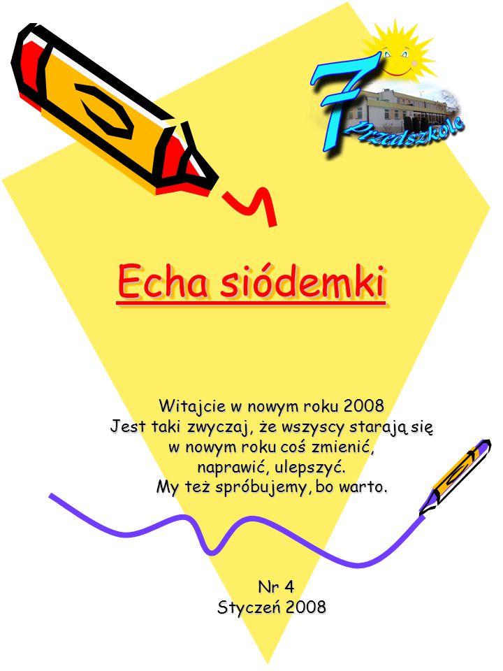 Echa siódemki Echa siódemki Witajcie w nowym roku 2008 Jest taki zwyczaj, że wszyscy starają się w nowym roku coś zmienić, naprawić, ulepszyć.