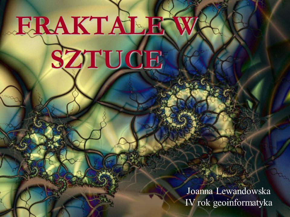 FRAKTALE W SZTUCE Joanna Lewandowska IV rok geoinformatyka