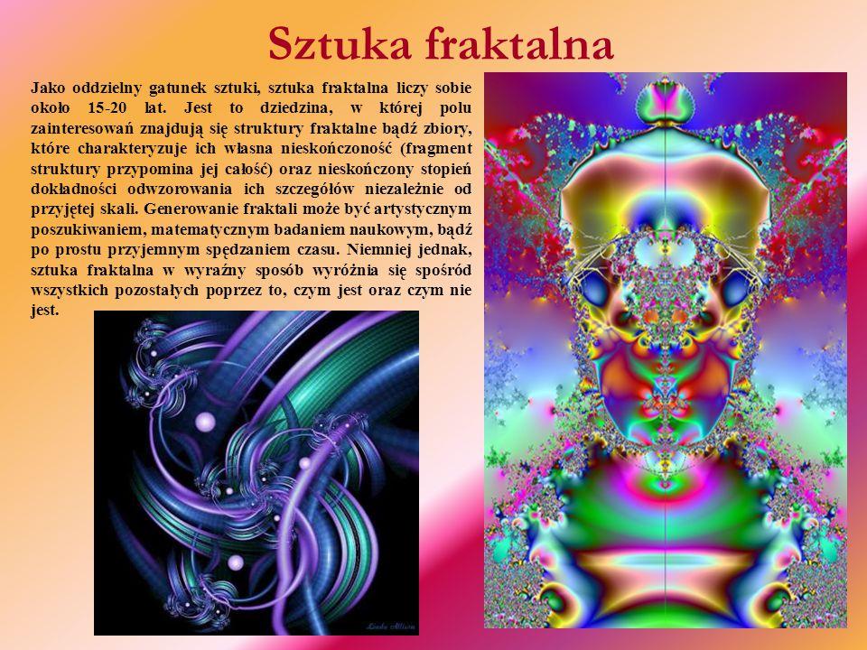 Sztuka fraktalna Jako oddzielny gatunek sztuki, sztuka fraktalna liczy sobie około 15-20 lat.