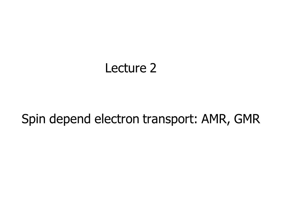 Spin depend electron transport: AMR, GMR Lecture 2