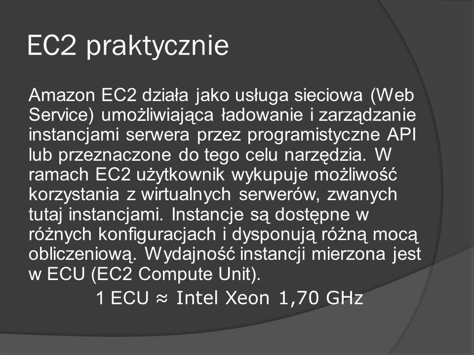 EC2 praktycznie Amazon EC2 działa jako usługa sieciowa (Web Service) umożliwiająca ładowanie i zarządzanie instancjami serwera przez programistyczne API lub przeznaczone do tego celu narzędzia.
