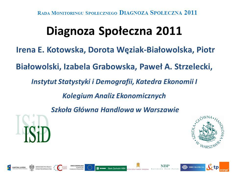 R ADA M ONITORINGU S POŁECZNEGO D IAGNOZA S POŁECZNA 2011 Diagnoza Społeczna 2011 Irena E.
