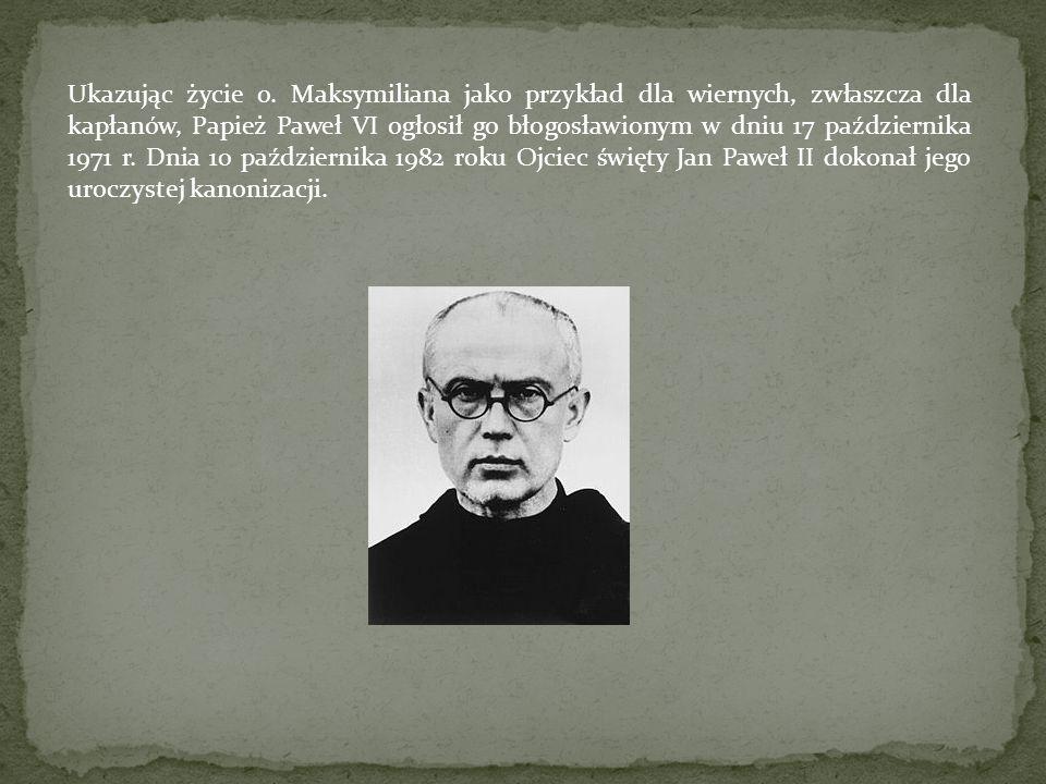 Ukazując życie o. Maksymiliana jako przykład dla wiernych, zwłaszcza dla kapłanów, Papież Paweł VI ogłosił go błogosławionym w dniu 17 października 19