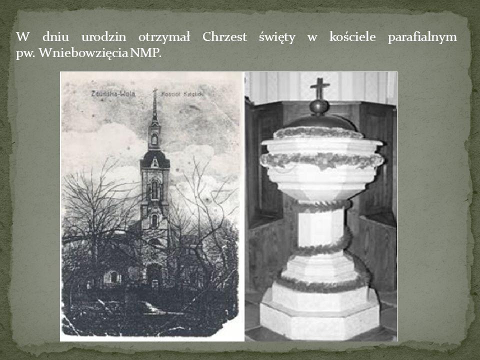 W dniu urodzin otrzymał Chrzest święty w kościele parafialnym pw. Wniebowzięcia NMP.