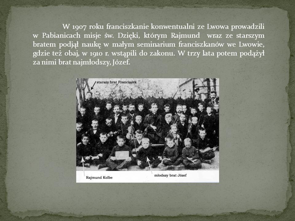 W 1907 roku franciszkanie konwentualni ze Lwowa prowadzili w Pabianicach misje św. Dzięki, którym Rajmund wraz ze starszym bratem podjął naukę w małym