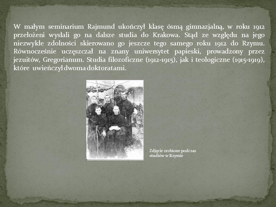 W małym seminarium Rajmund ukończył klasę ósmą gimnazjalną, w roku 1912 przełożeni wysłali go na dalsze studia do Krakowa. Stąd ze względu na jego nie