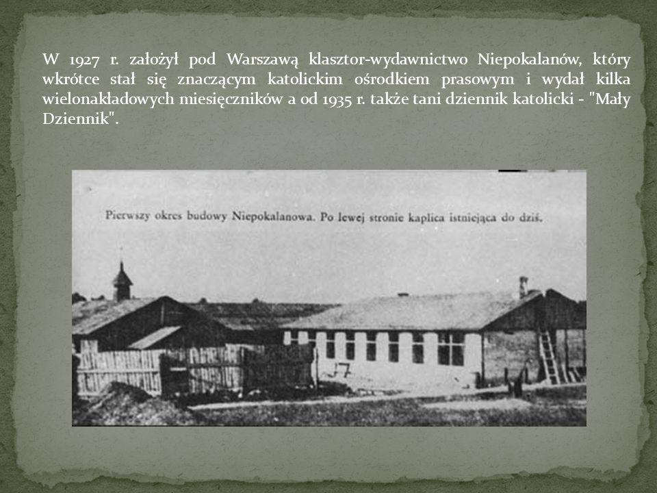 W 1927 r. założył pod Warszawą klasztor-wydawnictwo Niepokalanów, który wkrótce stał się znaczącym katolickim ośrodkiem prasowym i wydał kilka wielona
