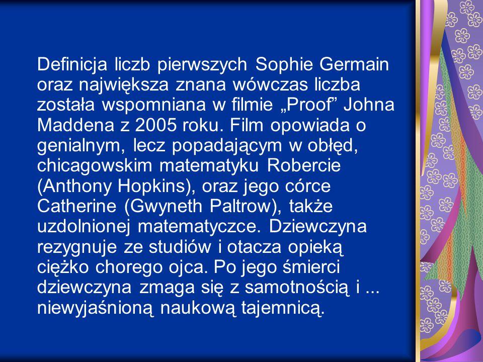 """Definicja liczb pierwszych Sophie Germain oraz największa znana wówczas liczba została wspomniana w filmie """"Proof"""" Johna Maddena z 2005 roku. Film opo"""