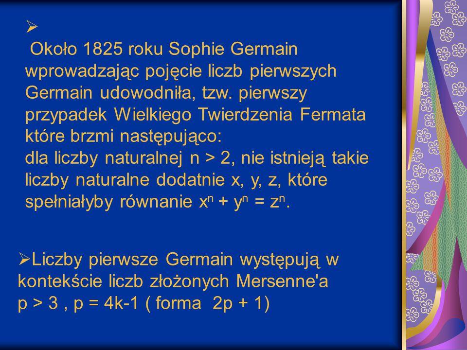  Liczby pierwsze Germain występują w kontekście liczb złożonych Mersenne'a p > 3, p = 4k-1 ( forma 2p + 1)  Około 1825 roku Sophie Germain wprowadza