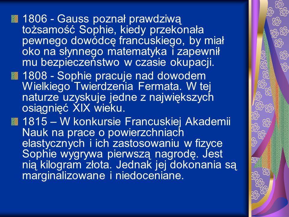 1806 - Gauss poznał prawdziwą tożsamość Sophie, kiedy przekonała pewnego dowódcę francuskiego, by miał oko na słynnego matematyka i zapewnił mu bezpie