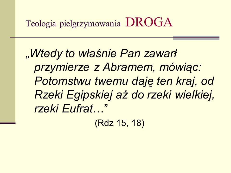 """Teologia pielgrzymowania DROGA """"Wtedy to właśnie Pan zawarł przymierze z Abramem, mówiąc: Potomstwu twemu daję ten kraj, od Rzeki Egipskiej aż do rzeki wielkiej, rzeki Eufrat… (Rdz 15, 18)"""