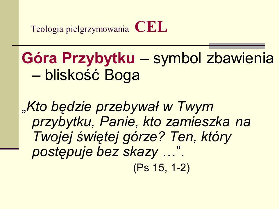 """Teologia pielgrzymowania CEL Góra Przybytku – symbol zbawienia – bliskość Boga """"Kto będzie przebywał w Twym przybytku, Panie, kto zamieszka na Twojej"""