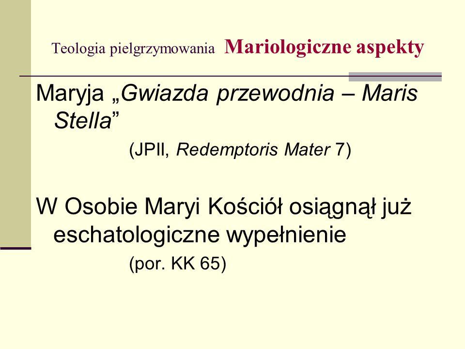 """Teologia pielgrzymowania Mariologiczne aspekty Maryja """"Gwiazda przewodnia – Maris Stella"""" (JPII, Redemptoris Mater 7) W Osobie Maryi Kościół osiągnął"""