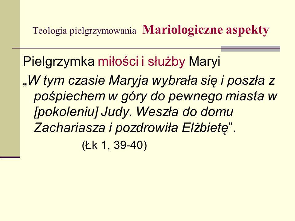 """Teologia pielgrzymowania Mariologiczne aspekty Pielgrzymka miłości i służby Maryi """"W tym czasie Maryja wybrała się i poszła z pośpiechem w góry do pewnego miasta w [pokoleniu] Judy."""