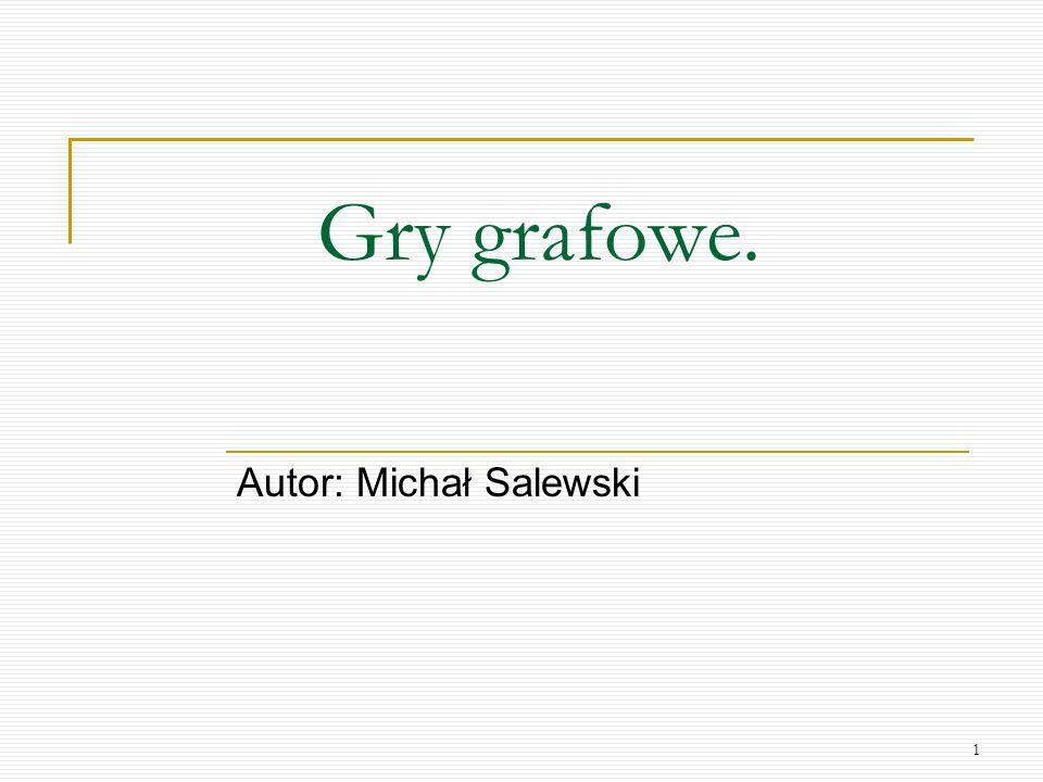 1 Gry grafowe. Autor: Michał Salewski