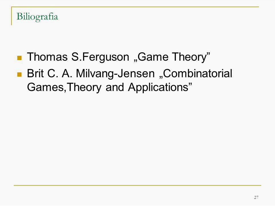 "27 Biliografia Thomas S.Ferguson ""Game Theory Brit C."