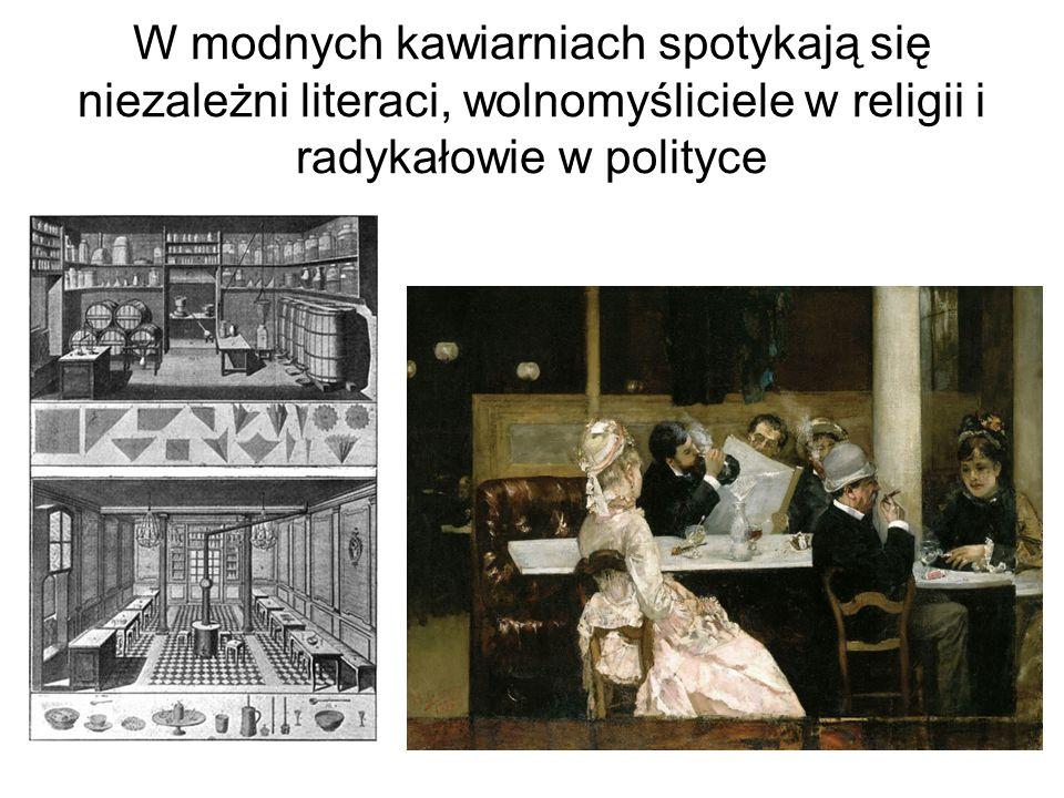 W modnych kawiarniach spotykają się niezależni literaci, wolnomyśliciele w religii i radykałowie w polityce