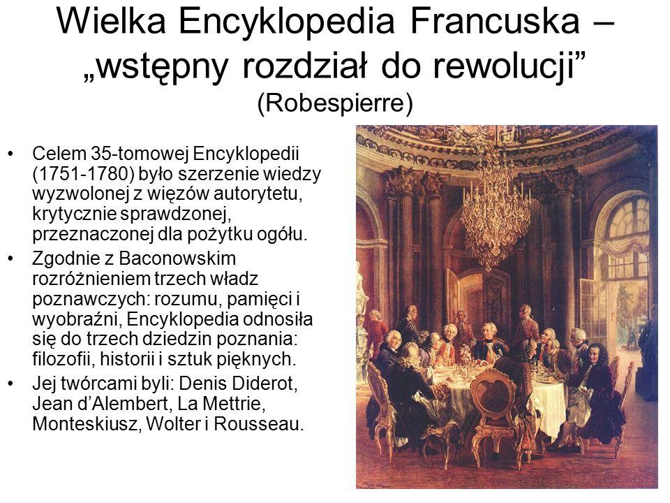 """Wielka Encyklopedia Francuska – """"wstępny rozdział do rewolucji (Robespierre) Celem 35-tomowej Encyklopedii (1751-1780) było szerzenie wiedzy wyzwolonej z więzów autorytetu, krytycznie sprawdzonej, przeznaczonej dla pożytku ogółu."""