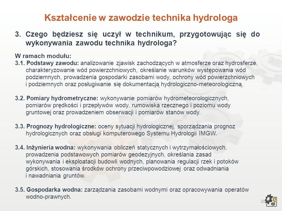19 Kształcenie w zawodzie technika hydrologa 1.Aby pracować w zawodzie technika hydrologa, możesz: 1.1. Jako absolwent gimnazjum – wybrać czteroletnie