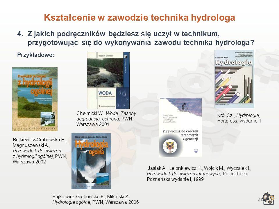 20 Kształcenie w zawodzie technika hydrologa 3.Czego będziesz się uczył w technikum, przygotowując się do wykonywania zawodu technika hydrologa? W ram