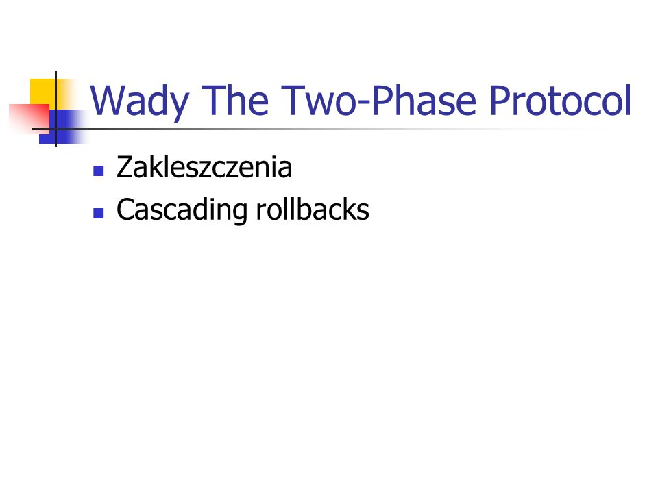 Wady The Two-Phase Protocol Zakleszczenia Cascading rollbacks