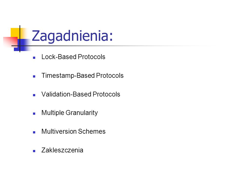 Zagadnienia: Lock-Based Protocols Timestamp-Based Protocols Validation-Based Protocols Multiple Granularity Multiversion Schemes Zakleszczenia