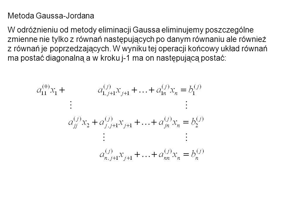 Metoda Gaussa-Jordana W odróżnieniu od metody eliminacji Gaussa eliminujemy poszczególne zmienne nie tylko z równań następujących po danym równaniu al
