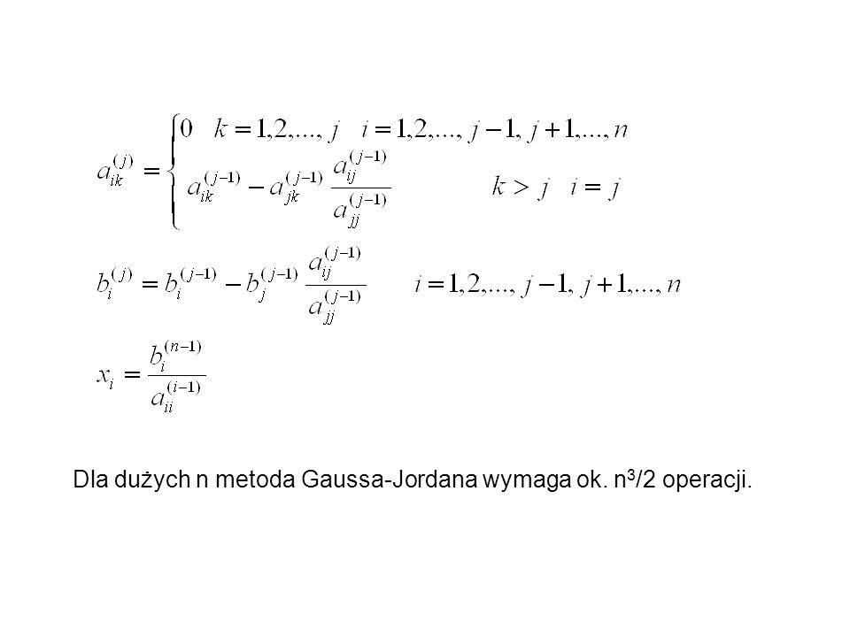 Dla dużych n metoda Gaussa-Jordana wymaga ok. n 3 /2 operacji.