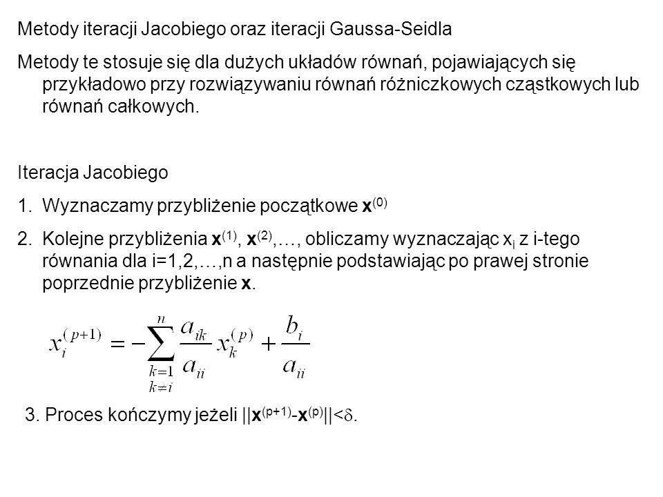 Metody iteracji Jacobiego oraz iteracji Gaussa-Seidla Metody te stosuje się dla dużych układów równań, pojawiających się przykładowo przy rozwiązywani