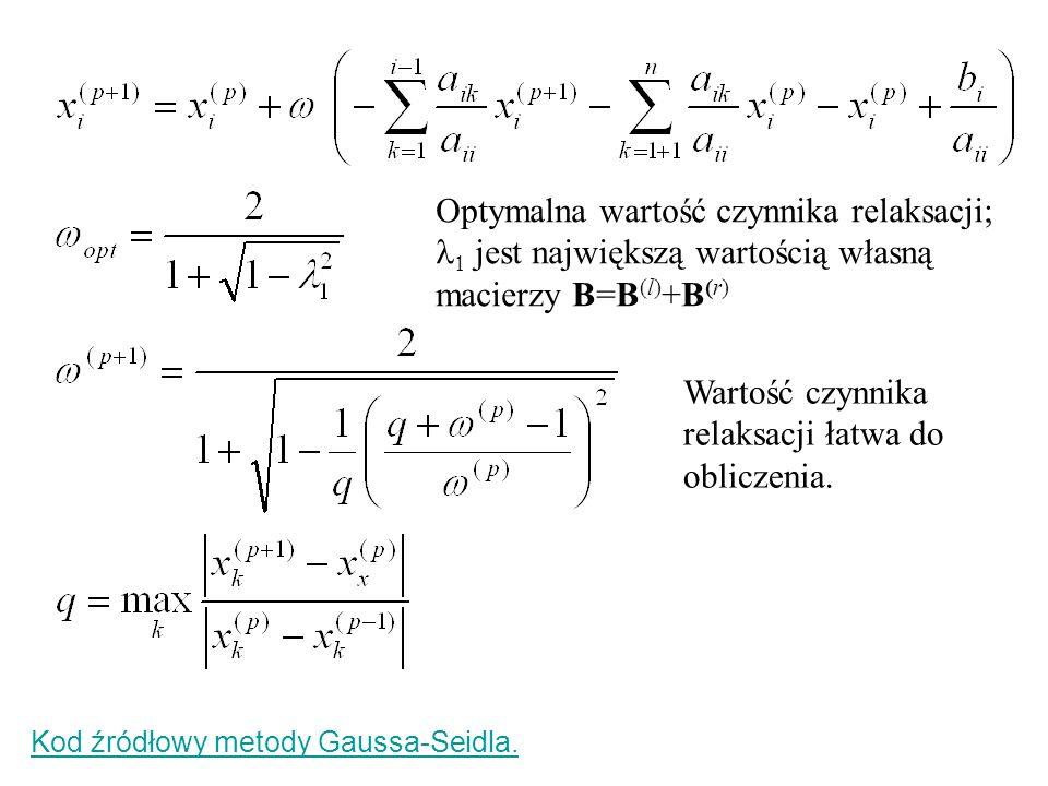 Kod źródłowy metody Gaussa-Seidla. Optymalna wartość czynnika relaksacji;  jest największą wartością własną macierzy B=B (l) +B (r) Wartość czynnika