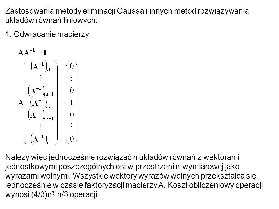 Zastosowania metody eliminacji Gaussa i innych metod rozwiązywania układów równań liniowych. 1. Odwracanie macierzy Należy więc jednocześnie rozwiązać