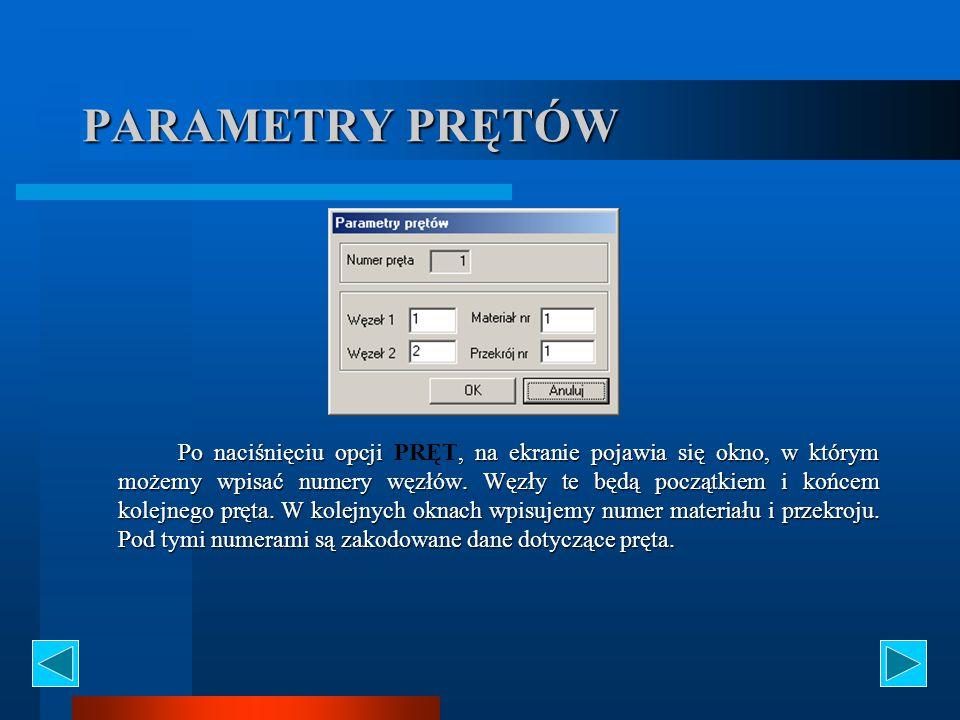 PARAMETRY PRĘTÓW Po naciśnięciu opcji, na ekranie pojawia się okno, w którym możemy wpisać numery węzłów. Węzły te będą początkiem i końcem kolejnego