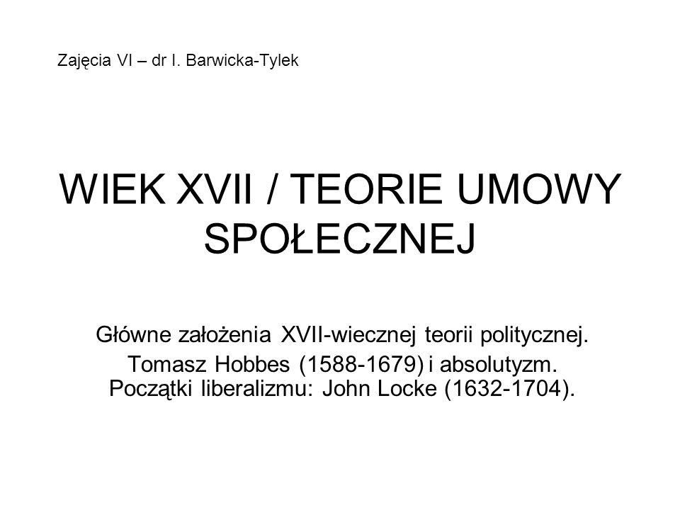 WIEK XVII / TEORIE UMOWY SPOŁECZNEJ Główne założenia XVII-wiecznej teorii politycznej.