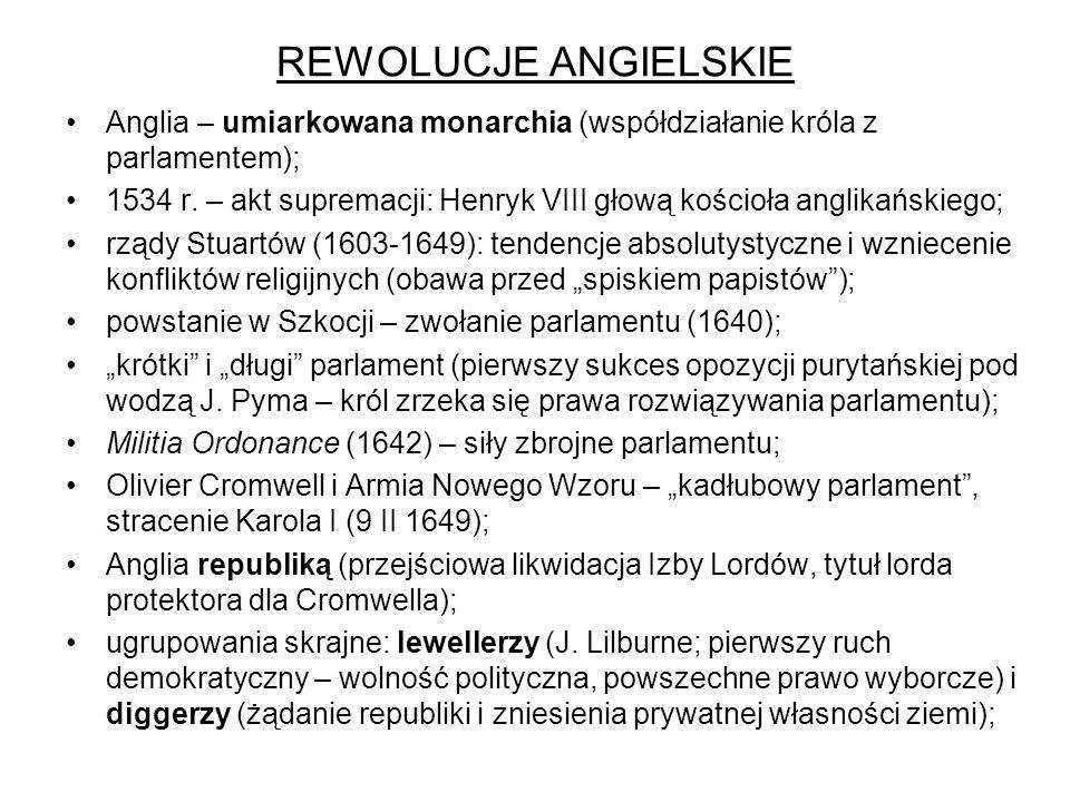 REWOLUCJE ANGIELSKIE Anglia – umiarkowana monarchia (współdziałanie króla z parlamentem); 1534 r.
