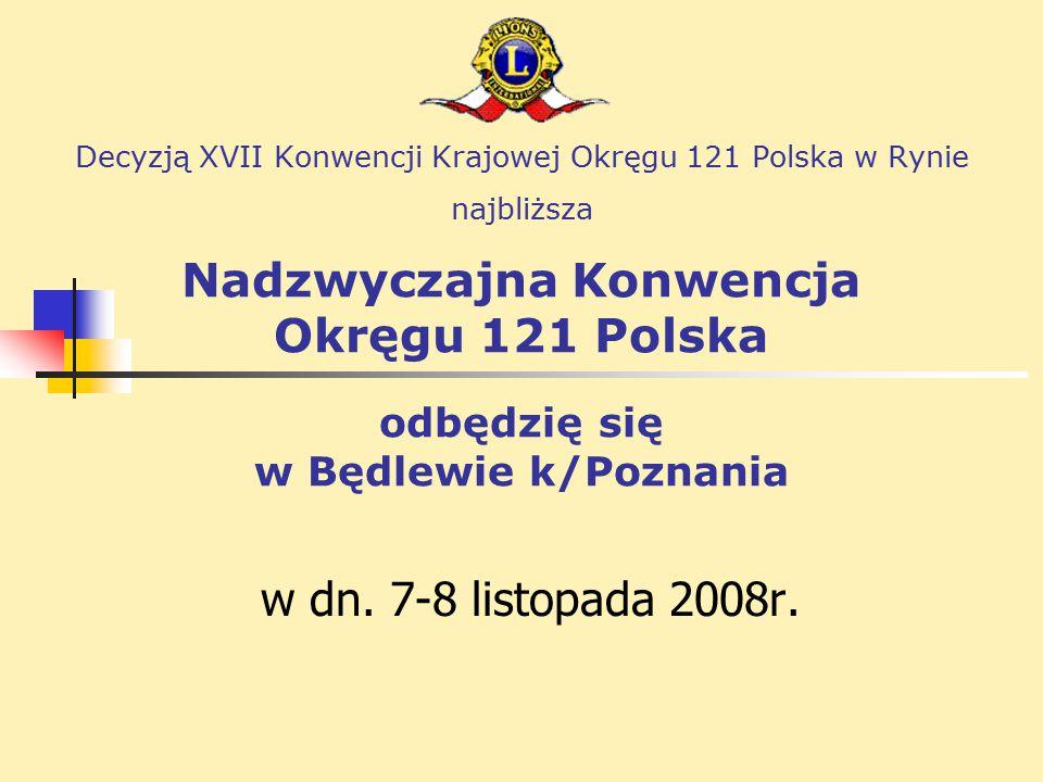 Decyzją XVII Konwencji Krajowej Okręgu 121 Polska w Rynie najbliższa Nadzwyczajna Konwencja Okręgu 121 Polska odbędzię się w Będlewie k/Poznania w dn.