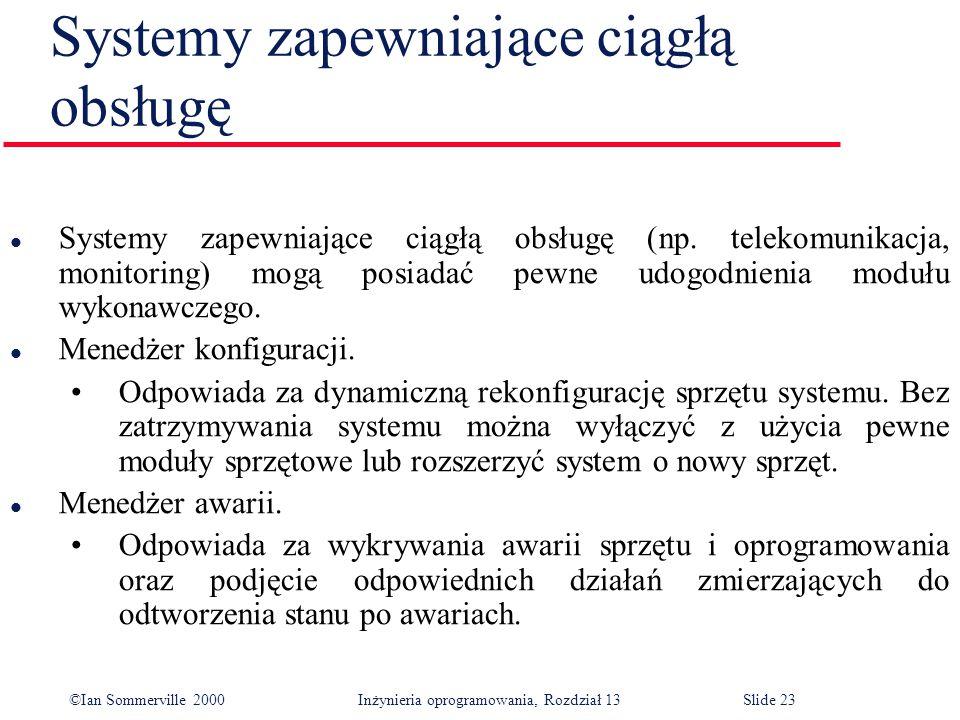 ©Ian Sommerville 2000 Inżynieria oprogramowania, Rozdział 13Slide 23 Systemy zapewniające ciągłą obsługę l Systemy zapewniające ciągłą obsługę (np. te