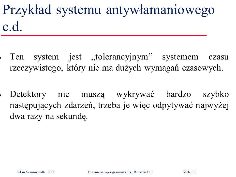 """©Ian Sommerville 2000 Inżynieria oprogramowania, Rozdział 13Slide 33 Przykład systemu antywłamaniowego c.d. l Ten system jest """"tolerancyjnym"""" systemem"""
