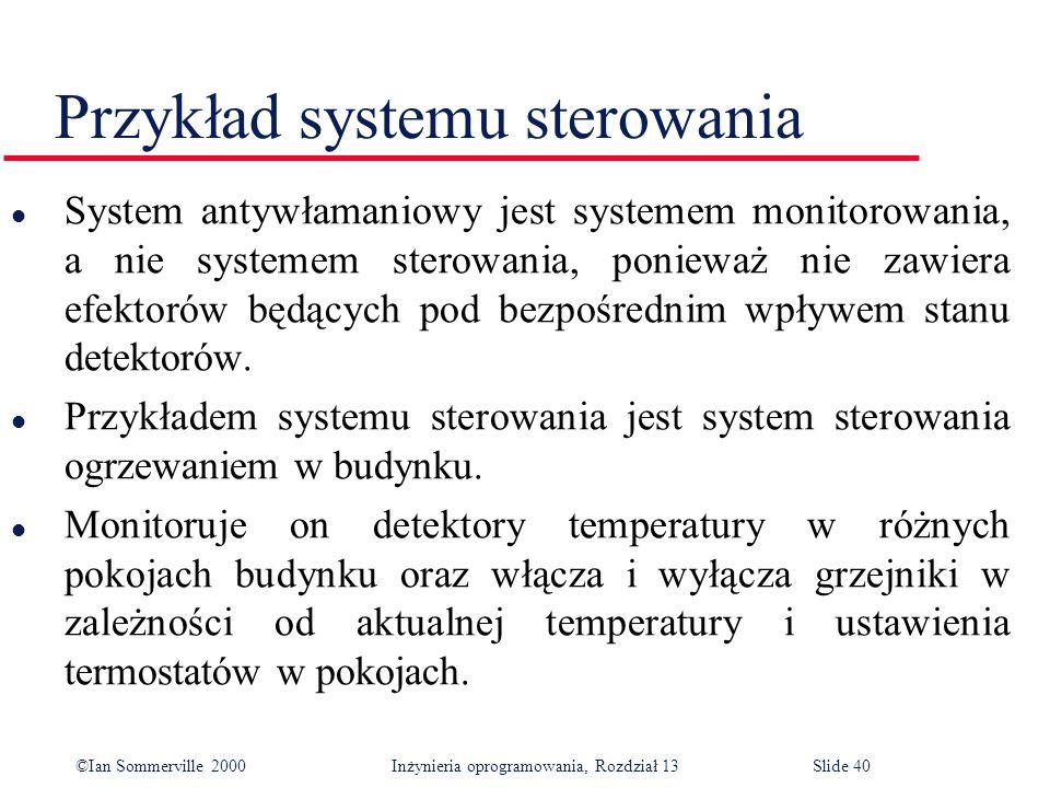 ©Ian Sommerville 2000 Inżynieria oprogramowania, Rozdział 13Slide 40 Przykład systemu sterowania l System antywłamaniowy jest systemem monitorowania,