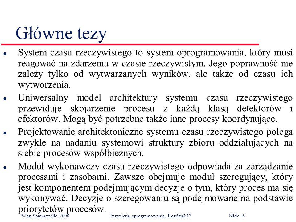 ©Ian Sommerville 2000 Inżynieria oprogramowania, Rozdział 13Slide 49 Główne tezy l System czasu rzeczywistego to system oprogramowania, który musi rea