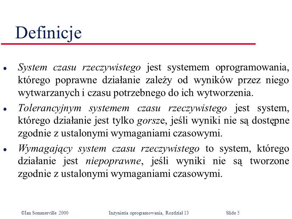 ©Ian Sommerville 2000 Inżynieria oprogramowania, Rozdział 13Slide 6 System czasu rzeczywistego jako system bodziec-reakcja l Na podstawie otrzymanego bodźca system musi wygenerować odpowiednią reakcję.