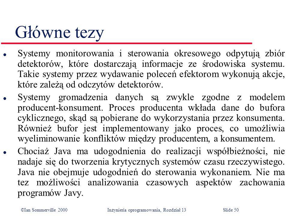 ©Ian Sommerville 2000 Inżynieria oprogramowania, Rozdział 13Slide 50 Główne tezy l Systemy monitorowania i sterowania okresowego odpytują zbiór detekt