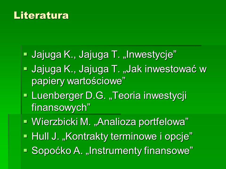 "Literatura  Jajuga K., Jajuga T. ""Inwestycje""  Jajuga K., Jajuga T. ""Jak inwestować w papiery wartościowe""  Luenberger D.G. ""Teoria inwestycji fina"