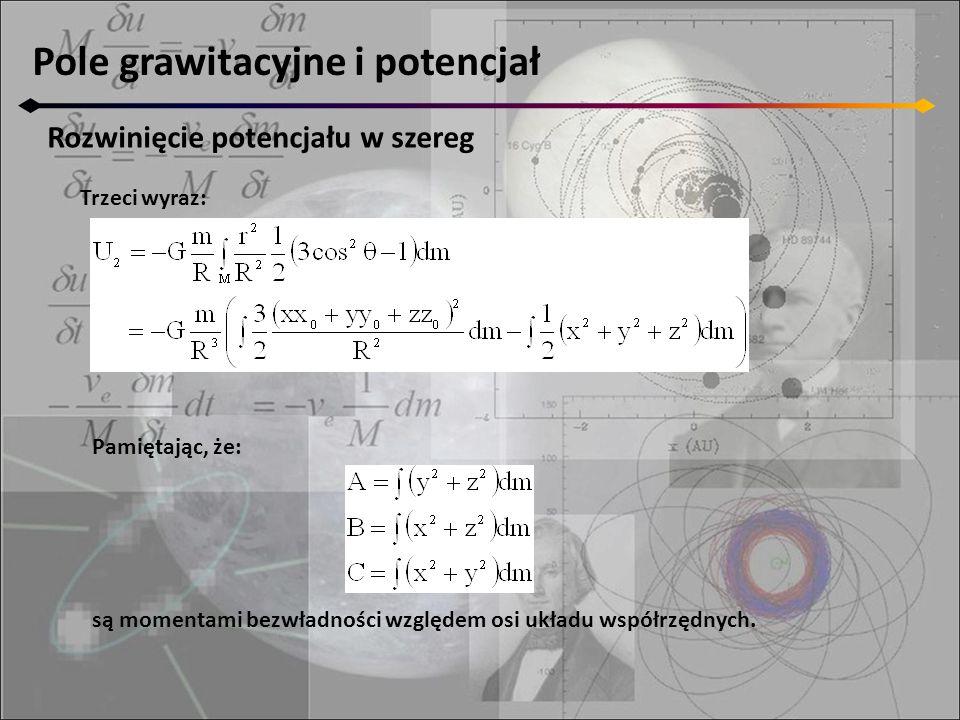 Pole grawitacyjne i potencjał Rozwinięcie potencjału w szereg Trzeci wyraz: Pamiętając, że: są momentami bezwładności względem osi układu współrzędnych.