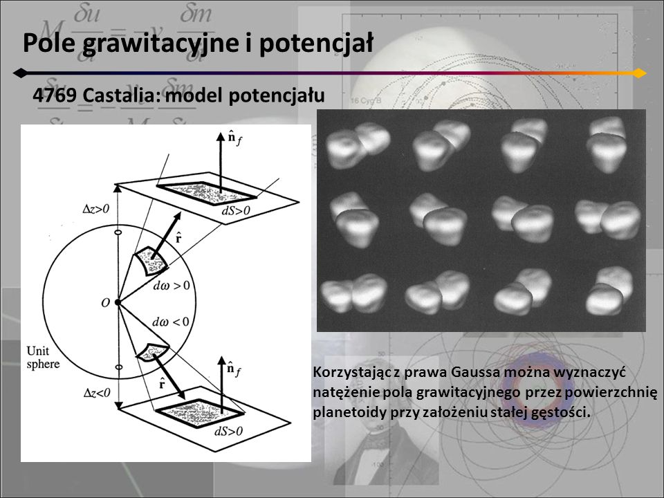 Pole grawitacyjne i potencjał 4769 Castalia: model potencjału Korzystając z prawa Gaussa można wyznaczyć natężenie pola grawitacyjnego przez powierzchnię planetoidy przy założeniu stałej gęstości.