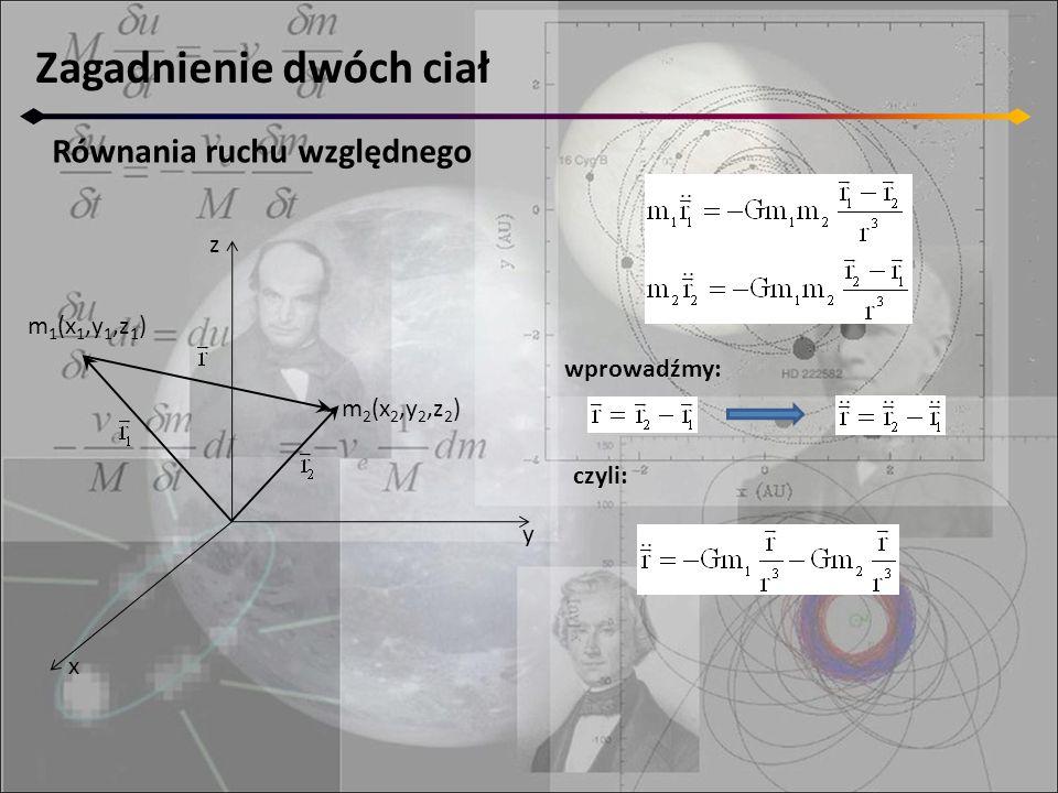 Zagadnienie dwóch ciał Równania ruchu względnego z y x m 2 (x 2,y 2,z 2 ) m 1 (x 1,y 1,z 1 ) wprowadźmy: czyli: