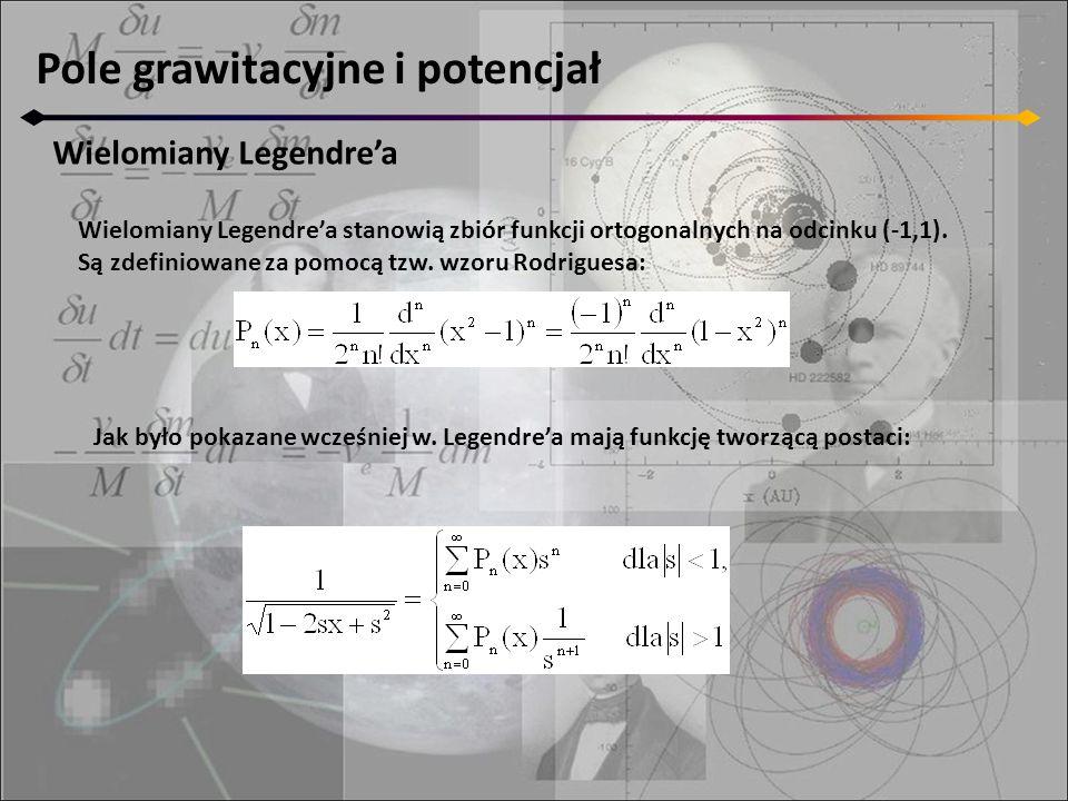 Pole grawitacyjne i potencjał Wielomiany Legendre'a Wielomiany Legendre'a stanowią zbiór funkcji ortogonalnych na odcinku (-1,1).