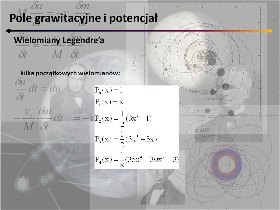 Pole grawitacyjne i potencjał Wielomiany Legendre'a kilka początkowych wielomianów: